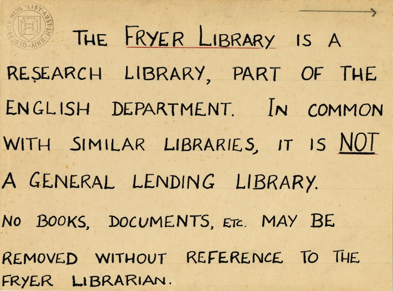Sign reading 'The Fryer Library is a research library, part of the English Department. In common with similar libraries, it is NOT a general lending library. No books, documents, etc. may be removed without reference to the Fryer Librarian.