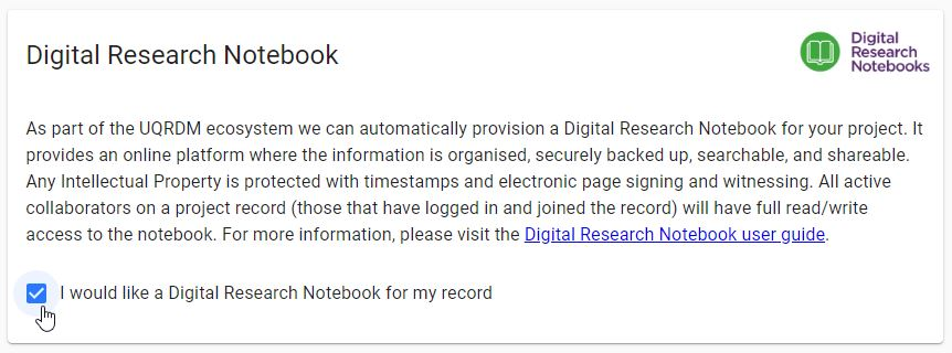"Digital Research Notebook box in UQRDM. Select checkbox ""I would like a Digital Research Notebook for my record"""